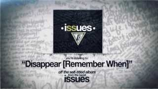 Issues - Disappear (Remember When)