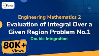 Evaluation of Integral Over a Given Region - Problem 1 - Double Integration - Engineering Maths 2