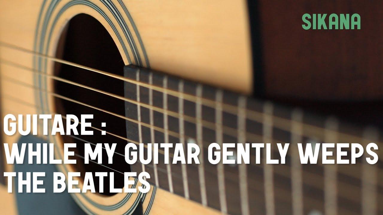 The beatles while my guitar gently weeps apprendre jouer de la guitare sikana - Apprendre la guitare seul mi guitar ...