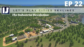 Let's Play Cities: Skylines EP22: The Industrial Revolution