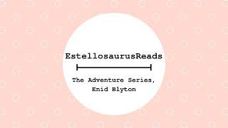 Estellosaurus Reads | Adventure Series, Enid Blyton | Childrens Books | Book Review | Fiction