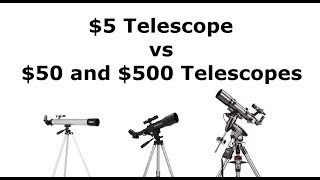 The $5 Telescope vs a $50 and $500 Telescopes.