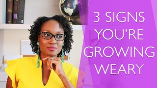 What is to grow weary
