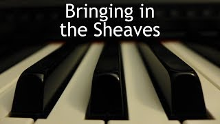 Bringing in the Sheaves - piano instrumental hymn with lyrics