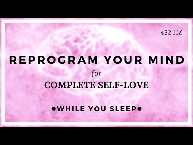 SELF LOVE Affirmations - Reprogram Your Mind (While You Sleep)