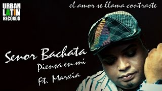 SENOR BACHATA Ft. FT. MARXIA - PIENSA EN MI - (OFFICIAL AUDIO) (BACHATA 2017)
