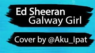 Galway Girl - Aku_Ipat (Ed Sheeran Acoustic Cover)