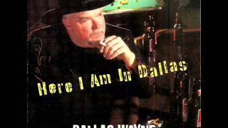 Dallas Wayne ~  Here I Am In Dallas