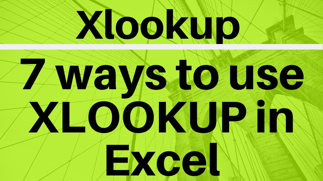 7 Ways to Use Xlookup in Excel