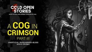A Cog In Crimson - Part 3 [Warhammer 40,000 Audio Drama - Fanmade]