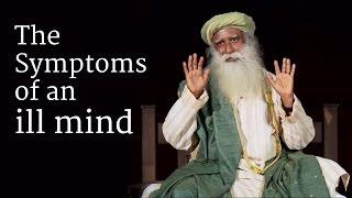 The Symptoms of an ill Mind - Sadhguru