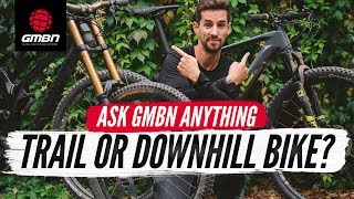 Downhill Bike or Trail Bike? | Ask GMBN Anything About Mountain Biking