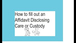 How to Fill Out an Affidavit Disclosing Care or Custody