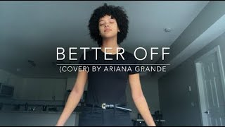 Better Off (cover) By Ariana Grande