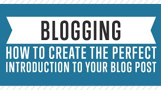 Blogging - How To Create The Perfect Introduction To Your Blog Post