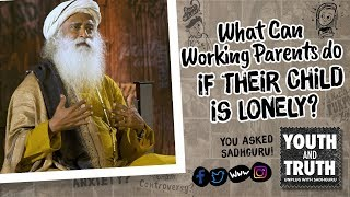 What Can Working Parents do if their Child is Lonely? !! UnplugWithSadhguru