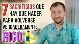 Video: 7 Sacrificios Que Hay Que Hacer Para Volverse Rico