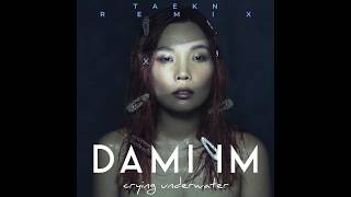 Dami Im   Crying Underwater (TAEKN REMIX)