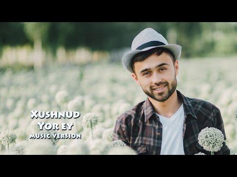 Xushnud - Yor ey | Хушнуд - Ёр эй (music version)