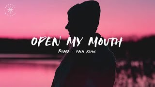 Kiiara   Open My Mouth (KALM Remix) [Lyrics]