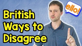 15 British Ways to Disagree - how to disagree with people in English