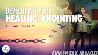 Developing Your Healing Anointing - Atmospheric Miracles (4/5) - Jerame Nelson