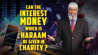 Can the Interest Money which is Haraam be given in Charity? – Dr Zakir Naik