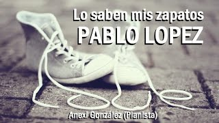 Pablo Lopez - Lo Saben Mis Zapatos (piano Cover Anexi González) 2015