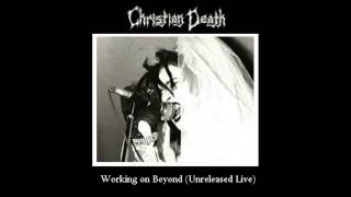 Christian Death - Working on Beyond (Unreleased Live)