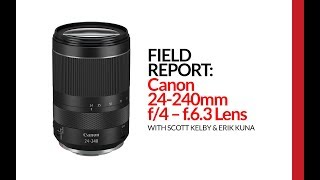 Field Report: Canon's New 24-240mm Lens for Mirrorless (and who definitely should not buy it!)