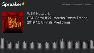 SCU Show # 27: Marcus Peters Traded, 2019 NBA Finals Predictions