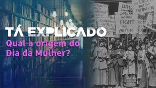 Qual a origem do Dia Internacional da Mulher? | Tá Explicado