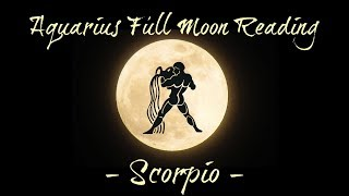 Scorpio ~ Keep your plans quiet for now! ~ Aquarius Full Moon Reading
