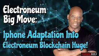 Electroneum Big Move: Iphone Adaption into the Electroneum Blockchain Huge!