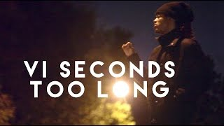VI Seconds - Too Long (Official Music Video)