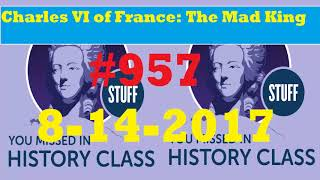 STUFF YOU MISSED IN HISTORY CLASS: Charles VI of France: The Mad King