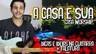 A Casa É Sua - Casa Worship // Dicas E Ideias Na Guitarra (Vídeo Aula Completa)