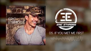 Eric Ethridge - If You Met Me First (Official Audio)