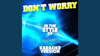 Don't Worry (In the Style of Appleton) (Karaoke Version)