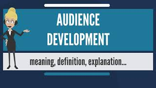 What is AUDIENCE DEVELOPMENT? What does AUDIENCE DEVELOPMENT mean?