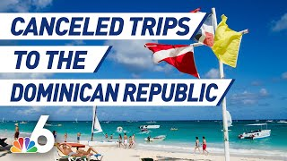Recent Deaths Prompt Trip Cancellations to Dominican Republic | NBC 6