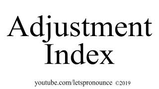 How to Pronounce Adjustment Index