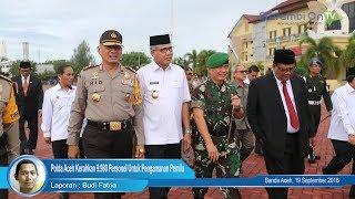 Polda Aceh Kerahkan 9.980 Personel Untuk Pengamanan Pemilu 2019