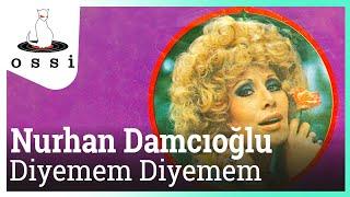 Nurhan Damcıoğlu / Diyemem Diyemem
