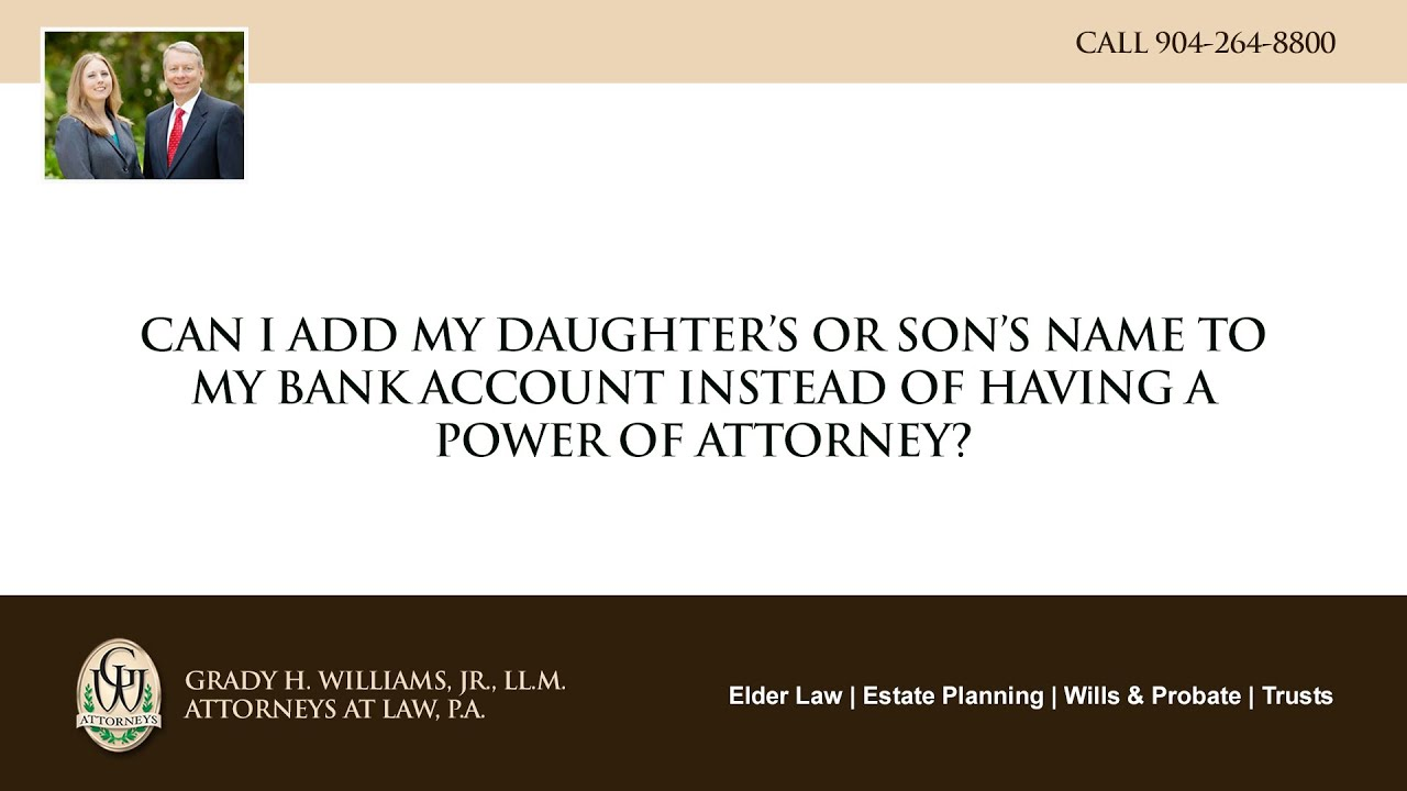 Video - Can I add my daughters or sons name to my bank account instead of having a power of attorney?
