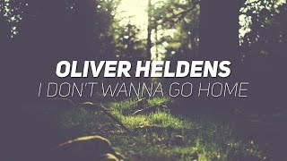 Oliver Heldens - I Don't Wanna Go Home (Original Mix)