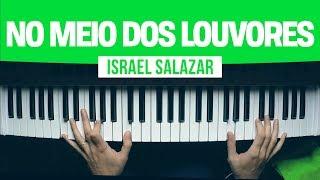 [No Teclado] NO MEIO DOS LOUVORES   Israel Salazar