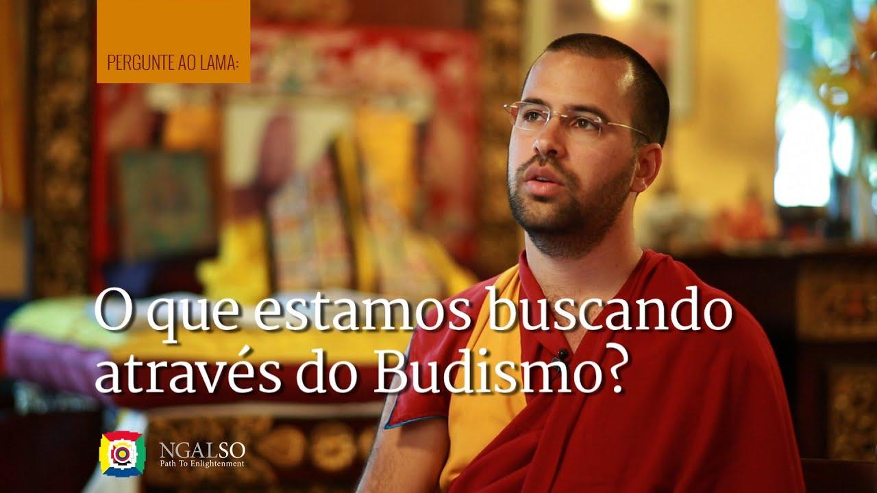 O que estamos buscando através do Budismo?