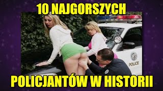 10 najgorszych policjantów w historii