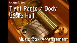 Tight Pants / Body Rolls/Leslie Hall [Music Box]